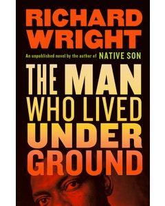 Richard Wright: The Man Who Lived Underground