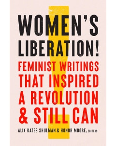 Women's Liberation! Feminist Writings that Inspired a Revolution & Still Can